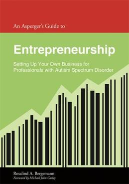 An Asperger's Guide to Entrepreneurship: Setting Up Your Own Business for Professionals with Autism Spectrum Disorder