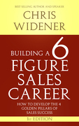 Building a 6 Figure Sales Career: How to Develop the 4 Golden Pillars of Sales Success