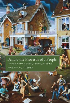 Behold the Proverbs of a People: Proverbial Wisdom in Culture, Literature, and Politics
