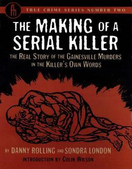 The Making of a Serial Killer: The Real Story of the Gainesville Murders in the Killer's Own Words
