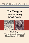 The Voyageur Canadian History 2-Book Bundle: The Refugee / The Letters and Journals of Simon Fraser, 1806-1808