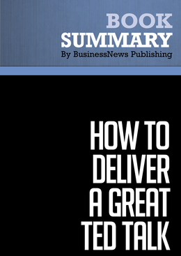 Summary : How to Deliver A Great Ted Talk - Akash Karia