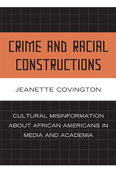 Crime and Racial Constructions: Cultural Misinformation about African Americans in Media and Academia
