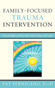 Family-Focused Trauma Intervention: Using Metaphor and Play with Victims of Abuse and Neglect