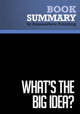 Summary : What's The Big Idea? - Thomas Davenport, Laurence Prusak and James Wilson