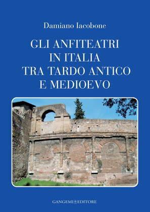 Gli anfiteatri in Italia tra tardo antico e medioevo
