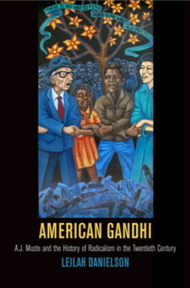 American Gandhi: A. J. Muste and the History of Radicalism in the Twentieth Century