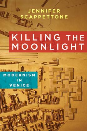 Killing the Moonlight: Modernism in Venice