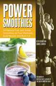 Power Smoothies: All-Natural Fruit and Green Smoothies to Fuel Workouts, Build Muscle and Burn Fat