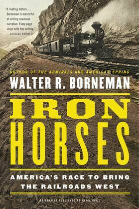 Iron Horses: America's Race to Bring the Railroads West