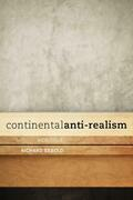 Continental Anti-Realism: A Critique