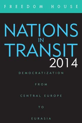 Nations in Transit 2014: Democratization from Central Europe to Eurasia