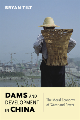 Dams and Development in China: The Moral Economy of Water and Power