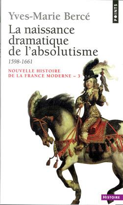 La Naissance dramatique de l'absolutisme (1598-1661)