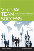 Virtual Team Success: A Practical Guide for Working and Leading from a Distance