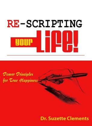Re-Scripting Your Life: Power Principles for True Happiness