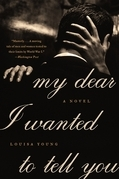 My Dear I Wanted to Tell You: A Novel