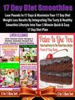 17 Day Diet Smoothies: Lose Pounds In 17 Days: 17 Day Diet Plan Loss Fast Track - 5 In 1