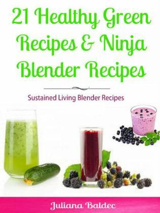 21 Healthy Green Recipes & Fruit Ninja Blender Recipes: Sustained Living Blender Recipes