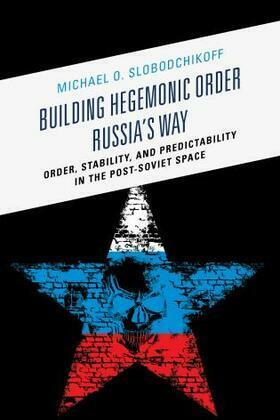 Building Hegemonic Order Russia's Way