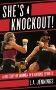 She's a Knockout!: A History of Women in Fighting Sports