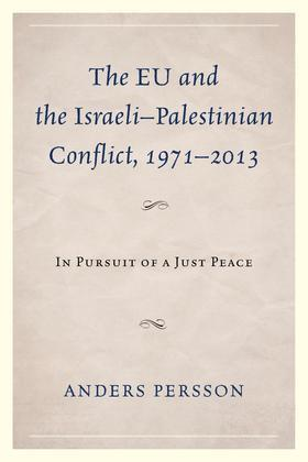 The EU and the Israeli-Palestinian Conflict 1971-2013: In Pursuit of a Just Peace