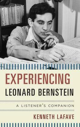 Experiencing Leonard Bernstein: A Listener's Companion