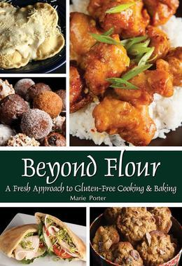 Beyond Flour: A Fresh Approach to Gluten-Free  Cooking & Baking