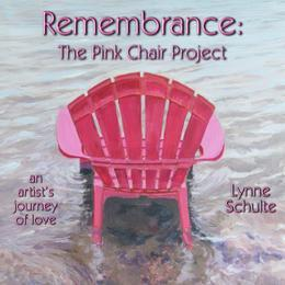 Remembrance: The Pink Chair Project: an artist's journey of love