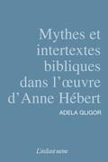 Mythes et intertexes bibliques dans l'œuvre d'Anne Hébert