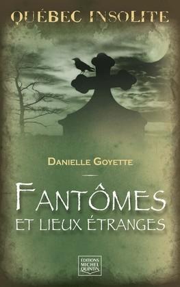 Québec insolite - Fantômes et lieux étranges