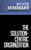 Summary : The Solution-Centric Organization - Keith Eades and Robert Kear