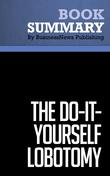 Summary : The Do-It-Yourself Lobotomy - Tom Monahan