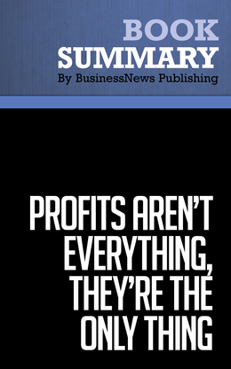 Summary : Profits Aren't Everything, They're The Only Thing - George Cloutier
