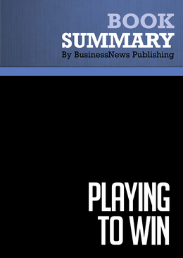 Summary : Playing To Win - A.G. Lafley and Roger L. Martin