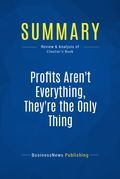 Summary: Profits Aren't Everything, They're The Only Thing