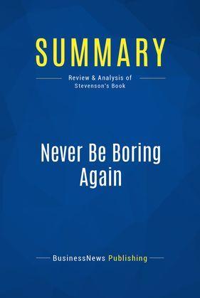 Summary: Never Be Boring Again