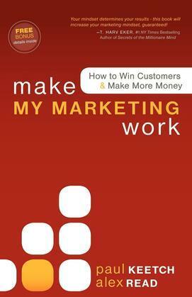 Make My Marketing Work: How to Win Customers & Make More Money