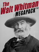 The Walt Whitman MEGAPACK ®: More Than 500 Classic Poems, Essays, and Letters, including Leaves of Grass
