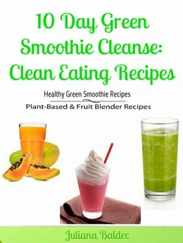 10 Day Green Smoothie Cleanse: Clean Eating Recipes: Healthy Green Smoothie Recipes, Plant-Based & Fruit Blender Recipes