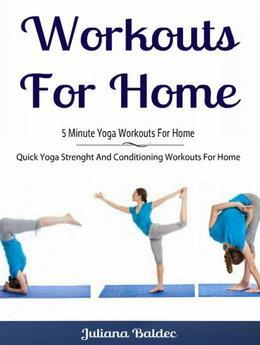 Workouts For Home: 5 Minute Yoga Workouts For Home: Quick Yoga Strength And Conditioning Workouts For Home