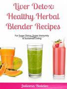 Liver Detox: Healthy Herbal Blender Recipes: Sugar Detox, Super Immunity & Sustained Living