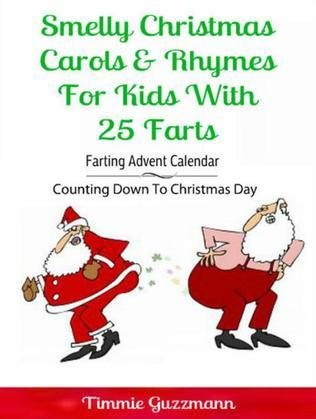 Smelly Christmas Carols & Rhymes For Kids With 25 Farts: Farting Advent Calendar: Counting Down To Christmas Day
