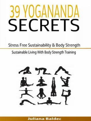 39 Yogananda Secrets: Stress Free Sustainability, Body Strength & Healing: Sustainable Living With Body Strength Training
