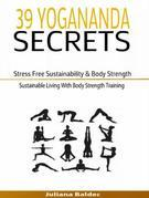 39 Yogananda Secrets: Stress Free Sustainability, Body Strength & Healing: Sustainable Living With Body Strength Training