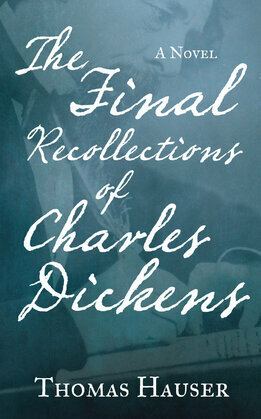 The Final Recollections of Charles Dickens: A Novel