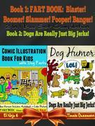 Comic Illustration Book For Kids With Dog Farts - Fart Book For Kids: Fart Book: Blaster! Boomer! Slammer! Popper, Banger! Volume 1 Part 1- New & Enha