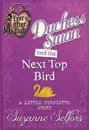 Ever After High: Duchess Swan and the Next Top Bird:  A Little Pirouette Story (Digital Original)