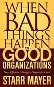 When Bad Things Happen to Good Organizations: How Effective Manager's Prepare for Crisis
