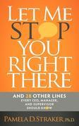Let Me Stop You Right There: And 28 Other Lines Every CEO, Manager, and Supervisor Should Know